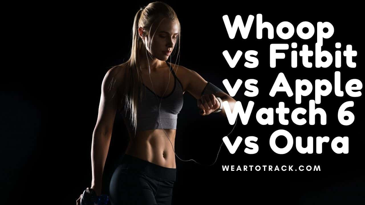 Whoop vs Fitbit vs Apple Watch 6 vs Oura